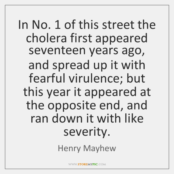 In No. 1 of this street the cholera first appeared seventeen years ago, ...