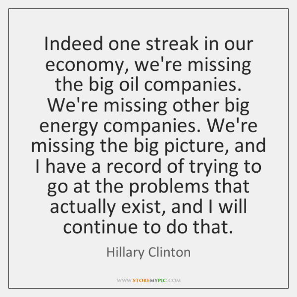 Indeed one streak in our economy, we're missing the big oil companies. ...