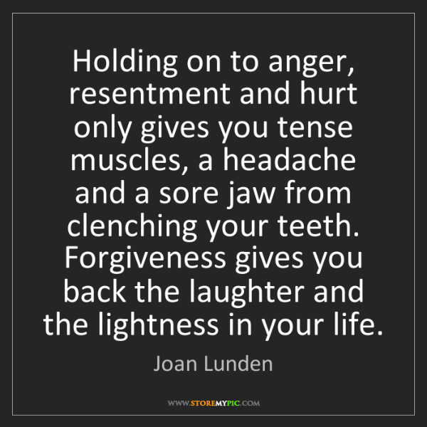 Joan Lunden: Holding on to anger, resentment and hurt only gives you...