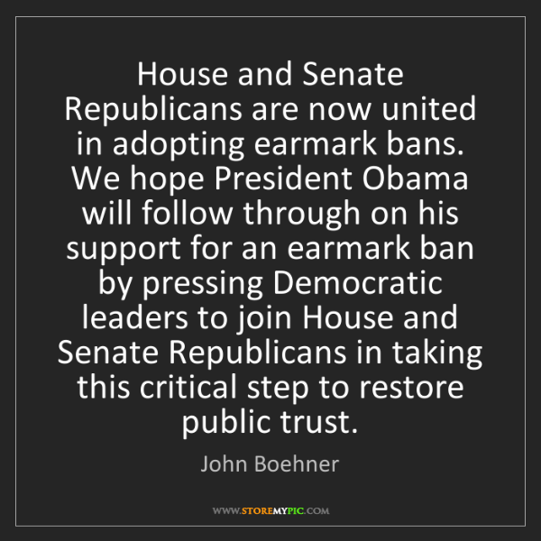 John Boehner: House and Senate Republicans are now united in adopting...