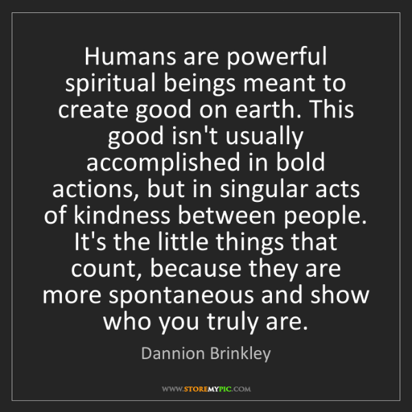 Dannion Brinkley: Humans are powerful spiritual beings meant to create...