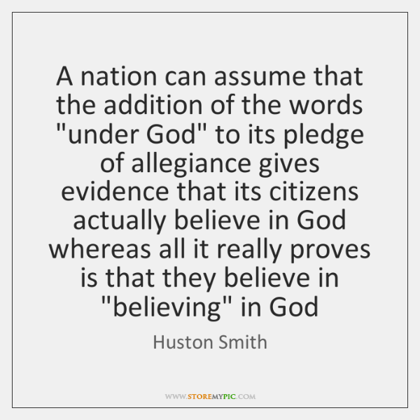 "A nation can assume that the addition of the words ""under God"" ..."
