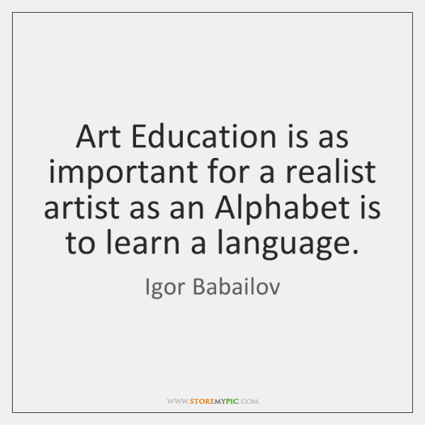 Art Education is as important for a realist artist as an Alphabet ...