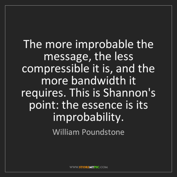 William Poundstone: The more improbable the message, the less compressible...
