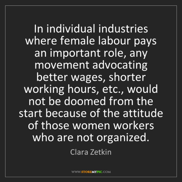 Clara Zetkin: In individual industries where female labour pays an...