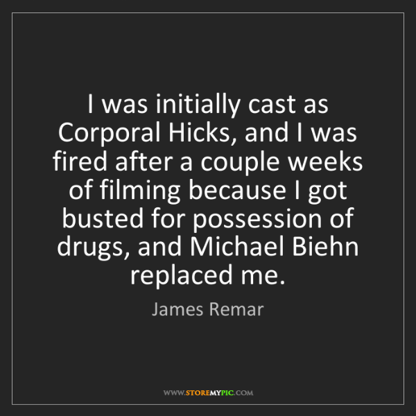 James Remar: I was initially cast as Corporal Hicks, and I was fired...
