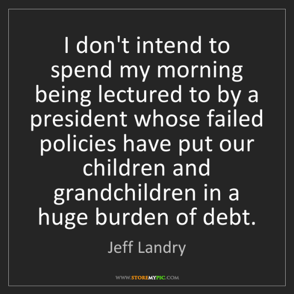 Jeff Landry: I don't intend to spend my morning being lectured to...