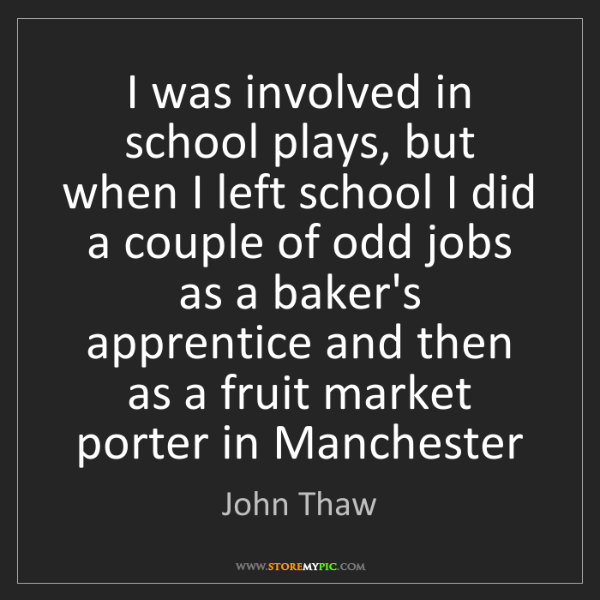 John Thaw: I was involved in school plays, but when I left school...
