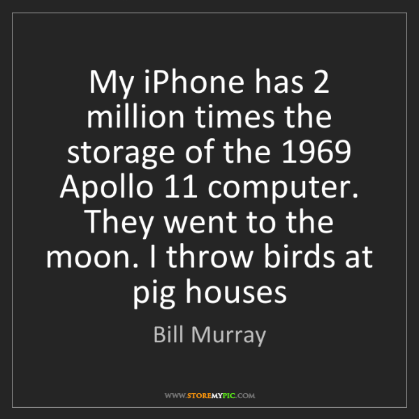 Bill Murray: My iPhone has 2 million times the storage of the 1969...