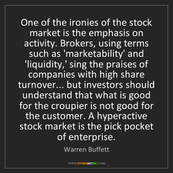 Warren Buffett: One of the ironies of the stock market is the emphasis...