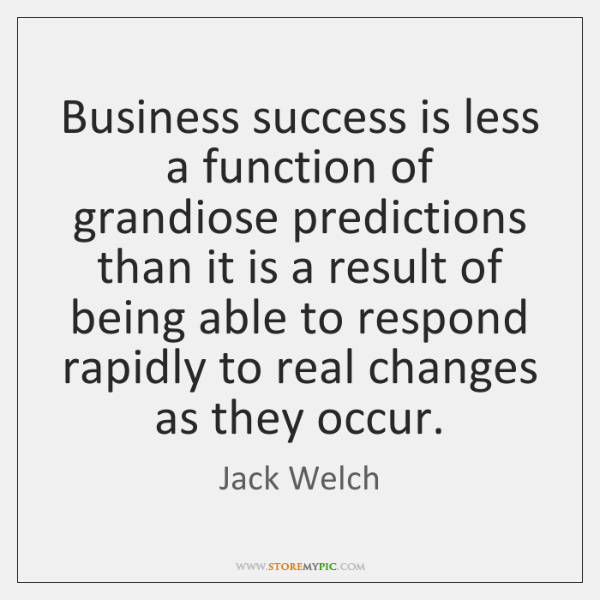 Business success is less a function of grandiose predictions than it is ...