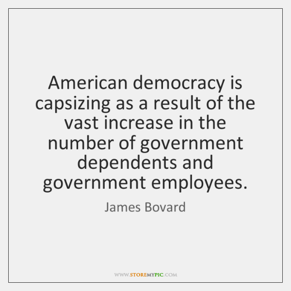 American democracy is capsizing as a result of the vast increase in ...