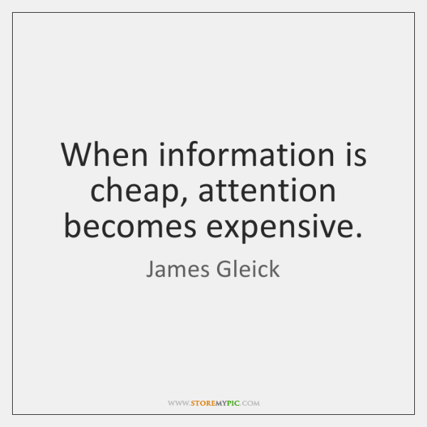 When information is cheap, attention becomes expensive.