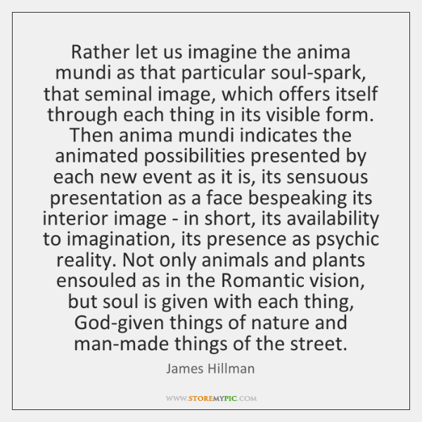 Rather let us imagine the anima mundi as that particular soul-spark, that ...