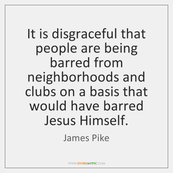 It is disgraceful that people are being barred from neighborhoods and clubs ...