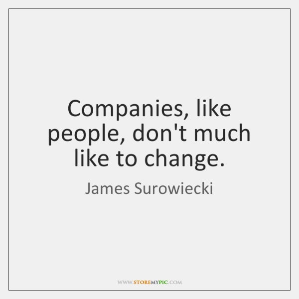 Companies, like people, don't much like to change.