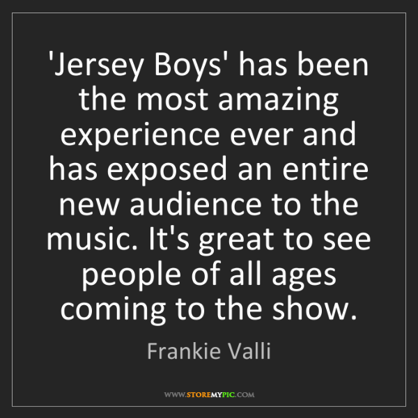 Frankie Valli: 'Jersey Boys' has been the most amazing experience ever...
