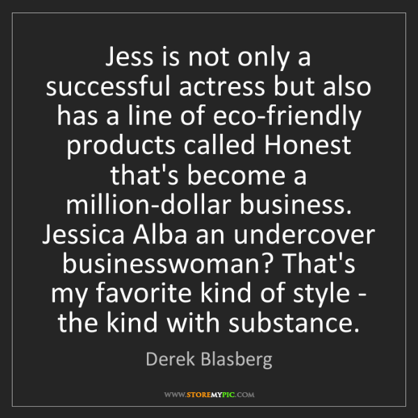 Derek Blasberg: Jess is not only a successful actress but also has a...