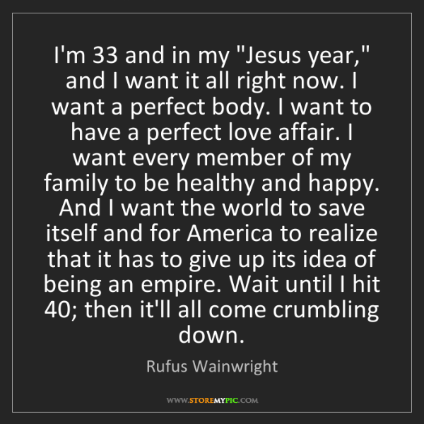 """Rufus Wainwright: I'm 33 and in my """"Jesus year,"""" and I want it all right..."""