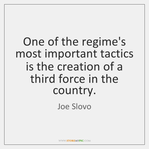 One of the regime's most important tactics is the creation of a ...
