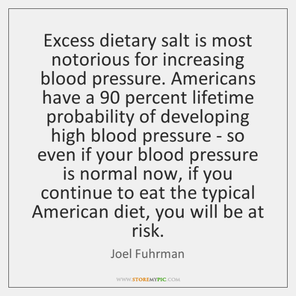 Excess dietary salt is most notorious for increasing blood pressure. Americans have ...