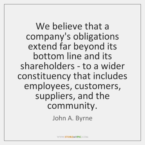 We believe that a company's obligations extend far beyond its bottom line ...