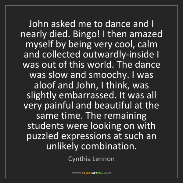 Cynthia Lennon: John asked me to dance and I nearly died. Bingo! I then...