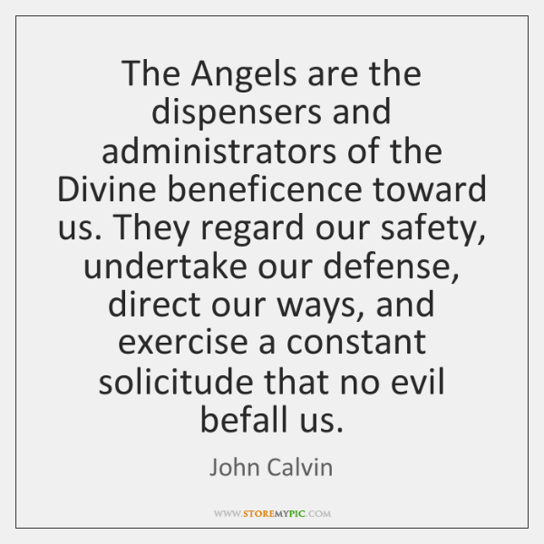 The Angels are the dispensers and administrators of the Divine beneficence toward ...