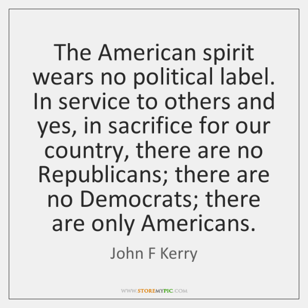 The American spirit wears no political label. In service to others and ...
