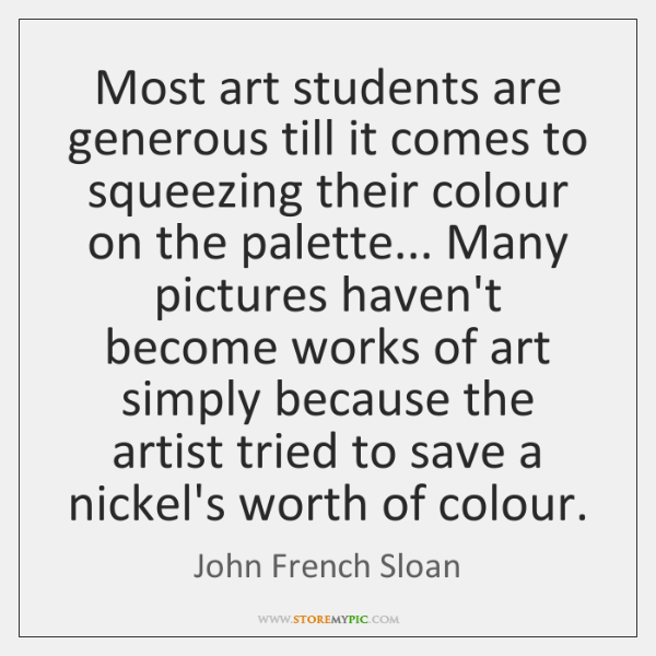 Most art students are generous till it comes to squeezing their colour ...