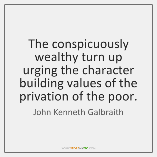 The conspicuously wealthy turn up urging the character building values of the ...
