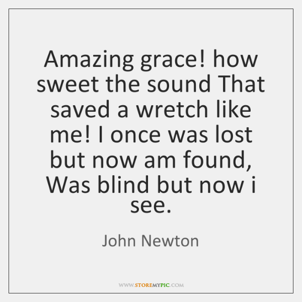 Amazing grace! how sweet the sound That saved a wretch like me! ...