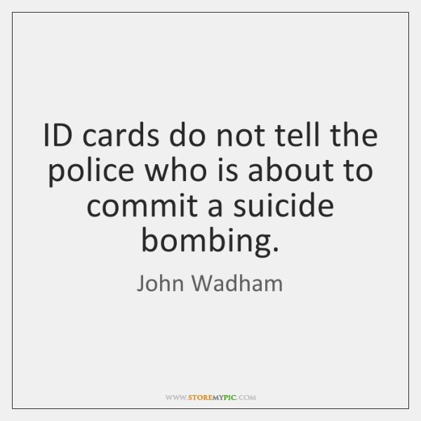 ID cards do not tell the police who is about to commit ...