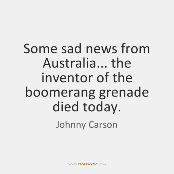 Some sad news from Australia... the inventor of the boomerang grenade died ...