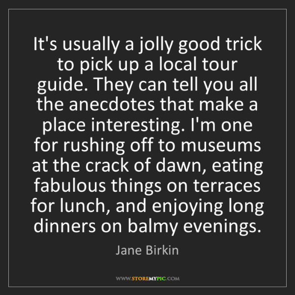 Jane Birkin: It's usually a jolly good trick to pick up a local tour...