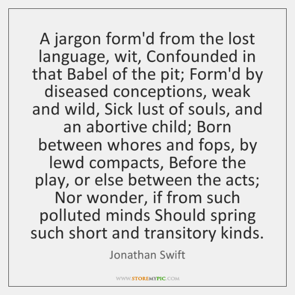 A jargon form'd from the lost language, wit, Confounded in that Babel ...