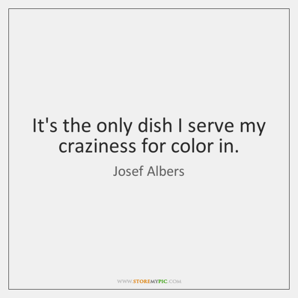 It's the only dish I serve my craziness for color in.