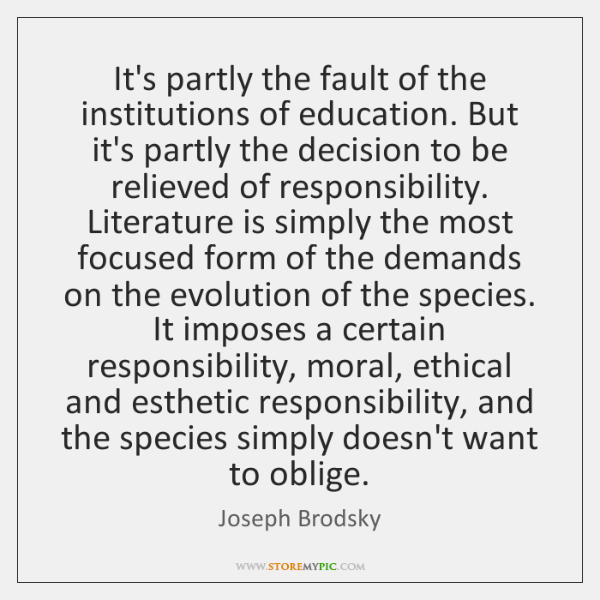 It's partly the fault of the institutions of education. But it's partly ...