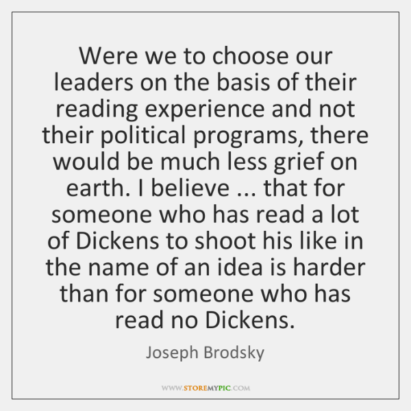 Were we to choose our leaders on the basis of their reading ...