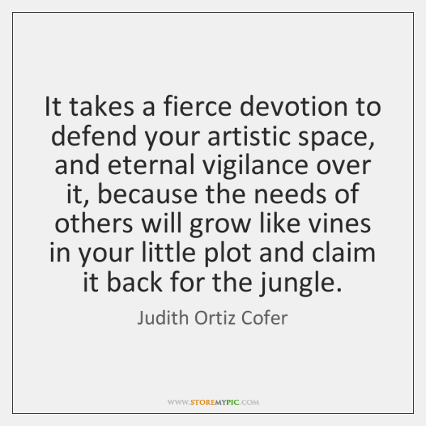 It takes a fierce devotion to defend your artistic space, and eternal ...