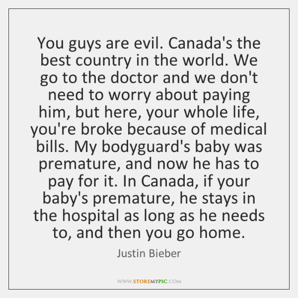 You guys are evil. Canada's the best country in the world. We ...