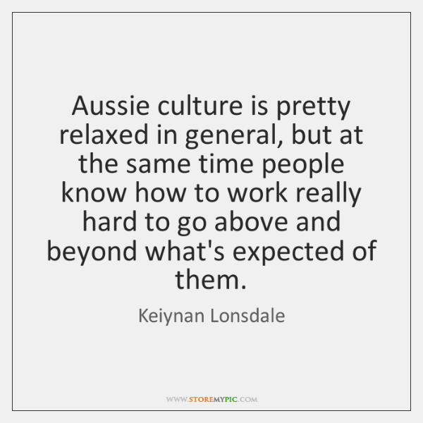 Aussie culture is pretty relaxed in general, but at the same time ...