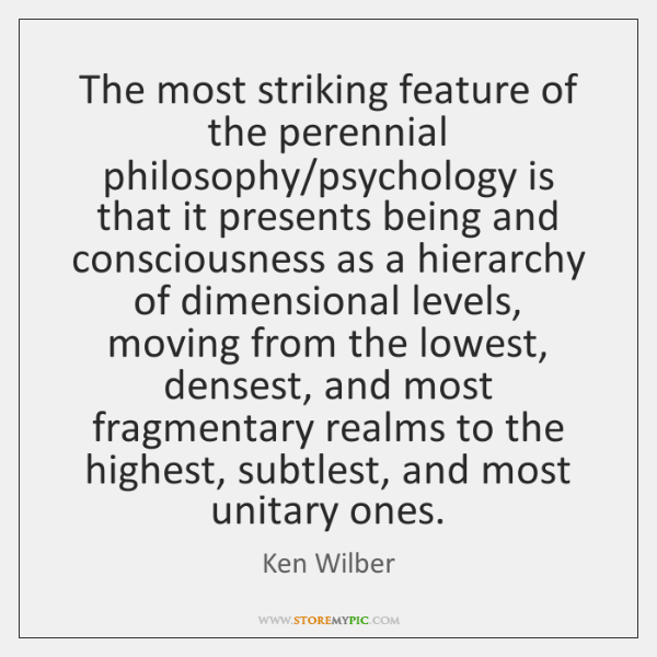 The most striking feature of the perennial philosophy/psychology is that it ...