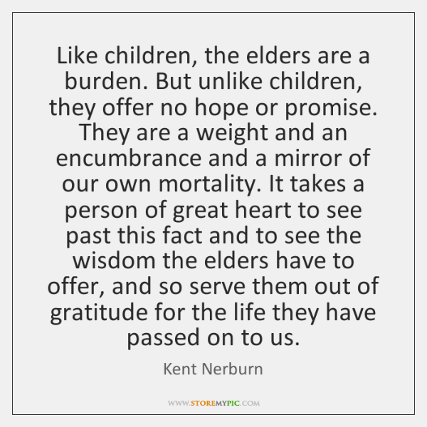 the elderly as a burden essay Why don't we care about older people as much as children an elderly bangladeshi woman sits in the words of one of the contributors to the essays.