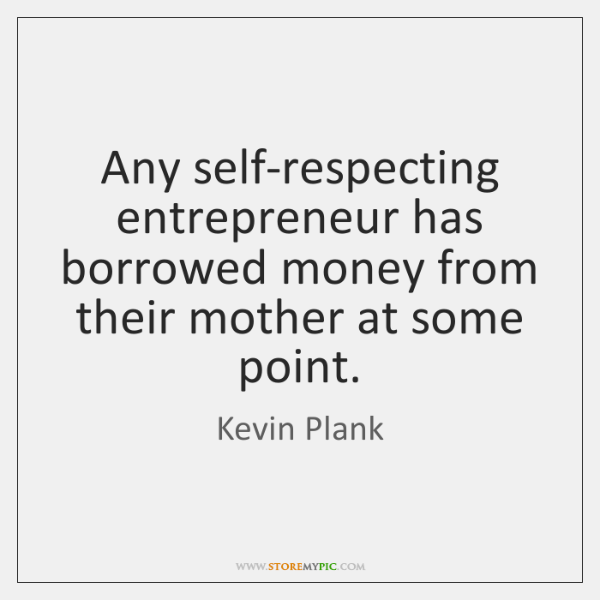 Any self-respecting entrepreneur has borrowed money from their mother at some point.
