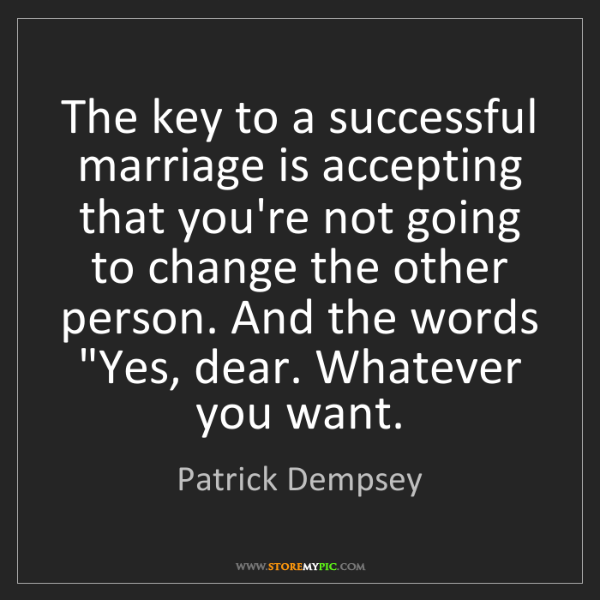 Patrick Dempsey: The key to a successful marriage is accepting that you're...