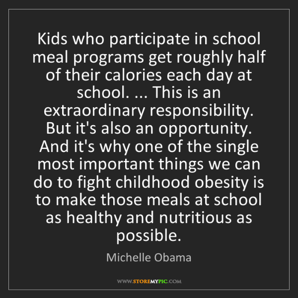 Michelle Obama: Kids who participate in school meal programs get roughly...