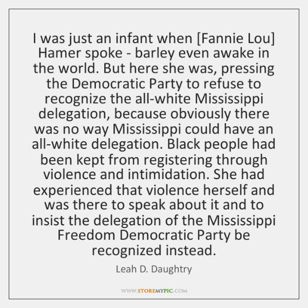 I was just an infant when [Fannie Lou] Hamer spoke - barley ...