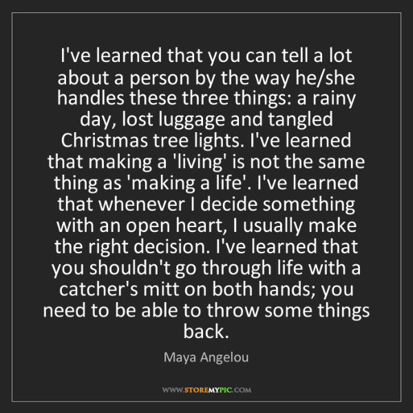 Maya Angelou: I've learned that you can tell a lot about a person by...