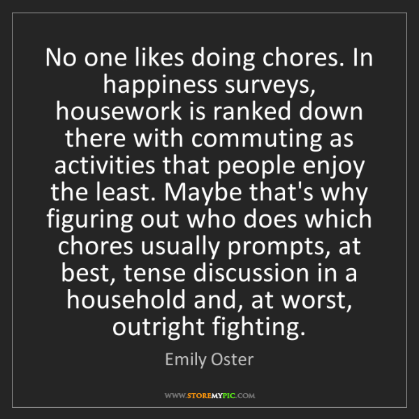 Emily Oster: No one likes doing chores. In happiness surveys, housework...